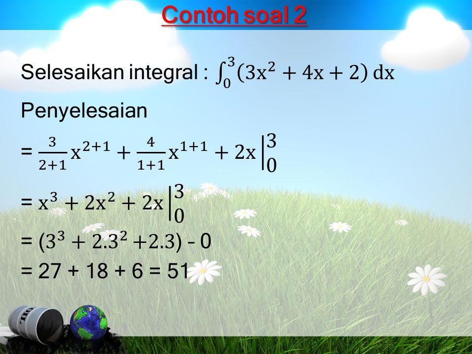 Contoh soal 2 Selesaikan integral : 0 3 3 x 2 +4x+2 dx Penyelesaian
