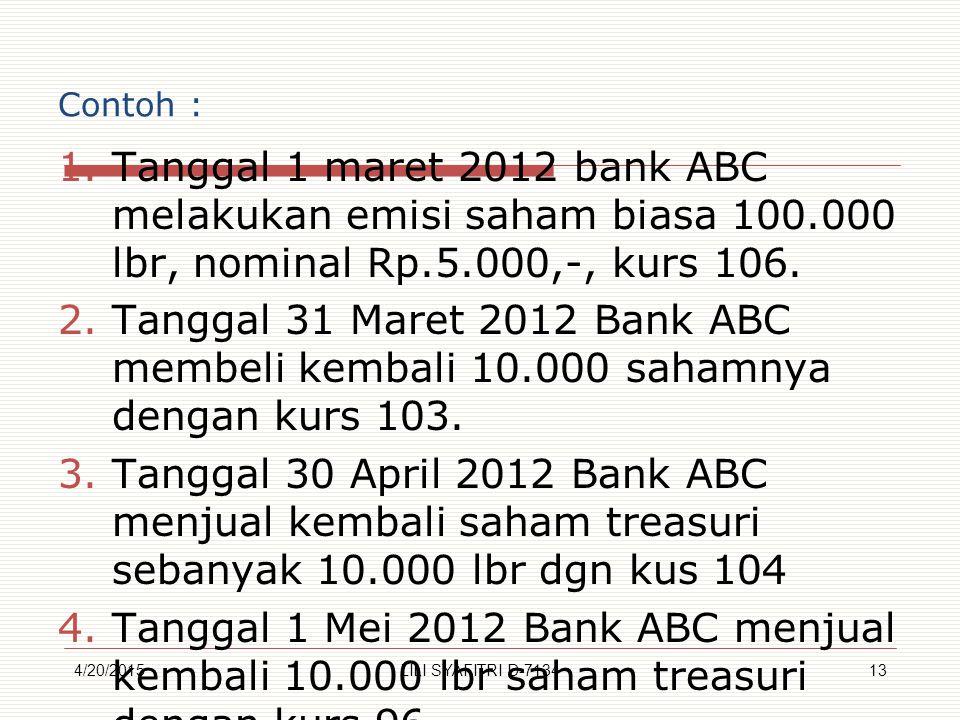 Contoh : Tanggal 1 maret 2012 bank ABC melakukan emisi saham biasa 100.000 lbr, nominal Rp.5.000,-, kurs 106.