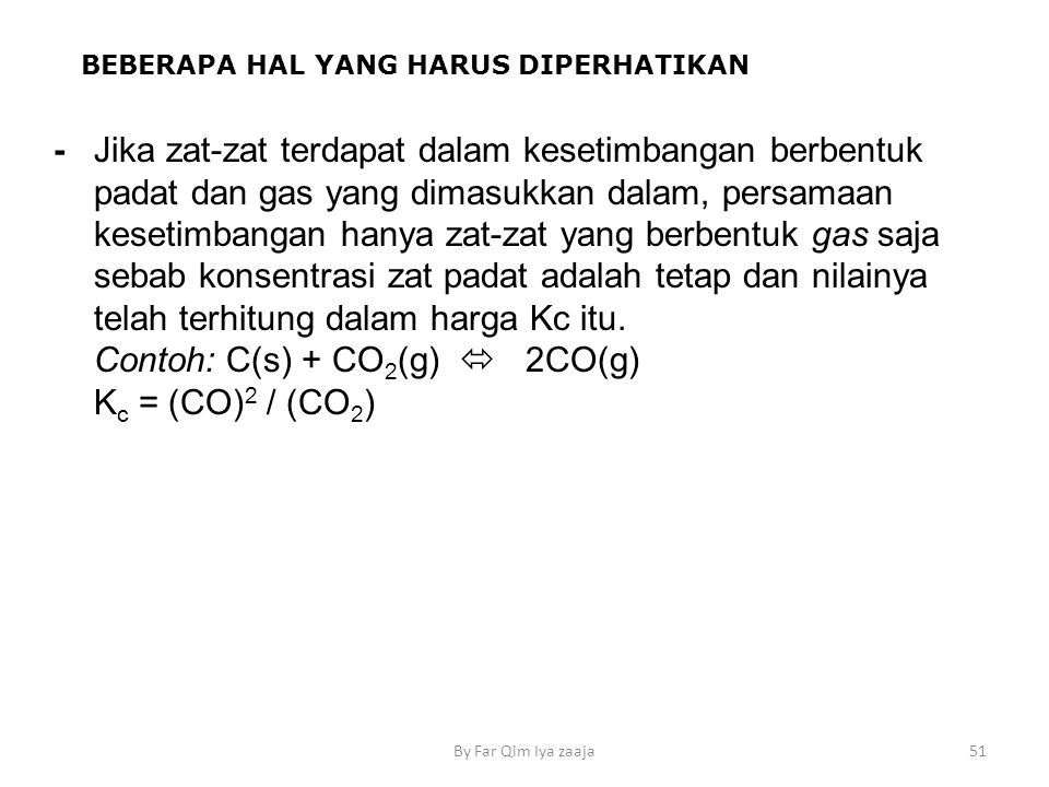 Contoh: C(s) + CO2(g)  2CO(g) Kc = (CO)2 / (CO2)