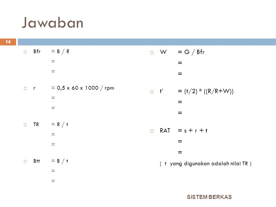 Jawaban W = G / Bfr = t' = (t/2) * ((R/R+W)) RAT = s + r + t