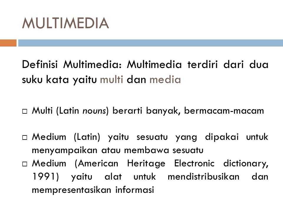 MULTIMEDIA Definisi Multimedia: Multimedia terdiri dari dua suku kata yaitu multi dan media. Multi (Latin nouns) berarti banyak, bermacam-macam.