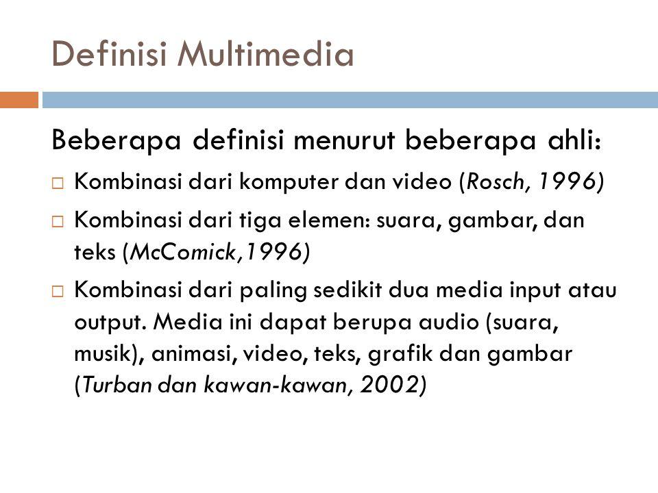 Definisi Multimedia Beberapa definisi menurut beberapa ahli: