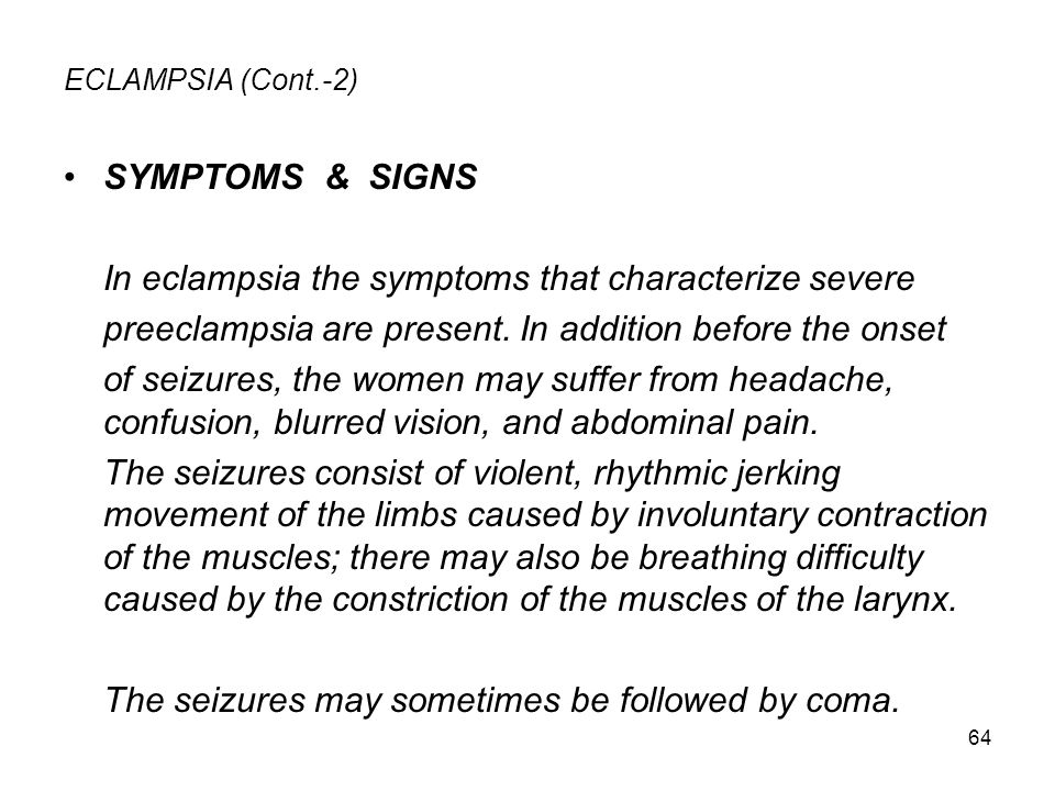 In eclampsia the symptoms that characterize severe