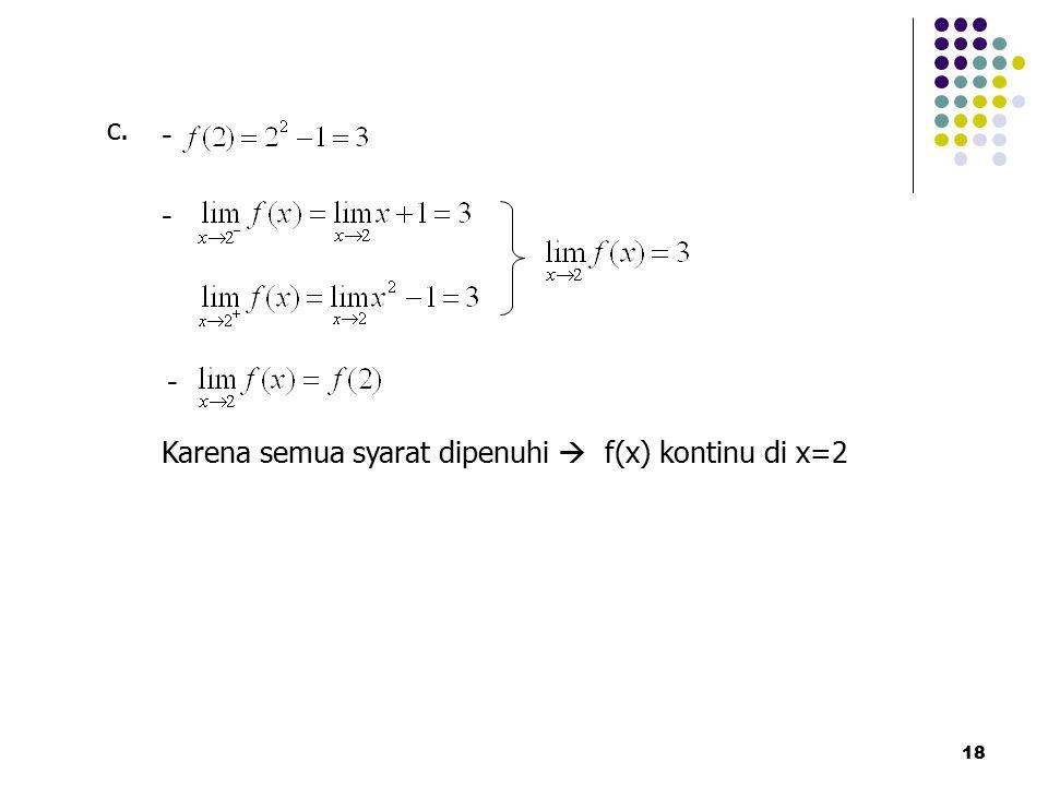 Karena semua syarat dipenuhi  f(x) kontinu di x=2