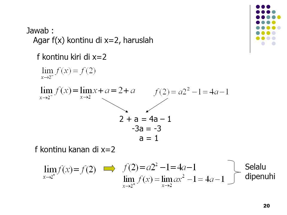 Agar f(x) kontinu di x=2, haruslah