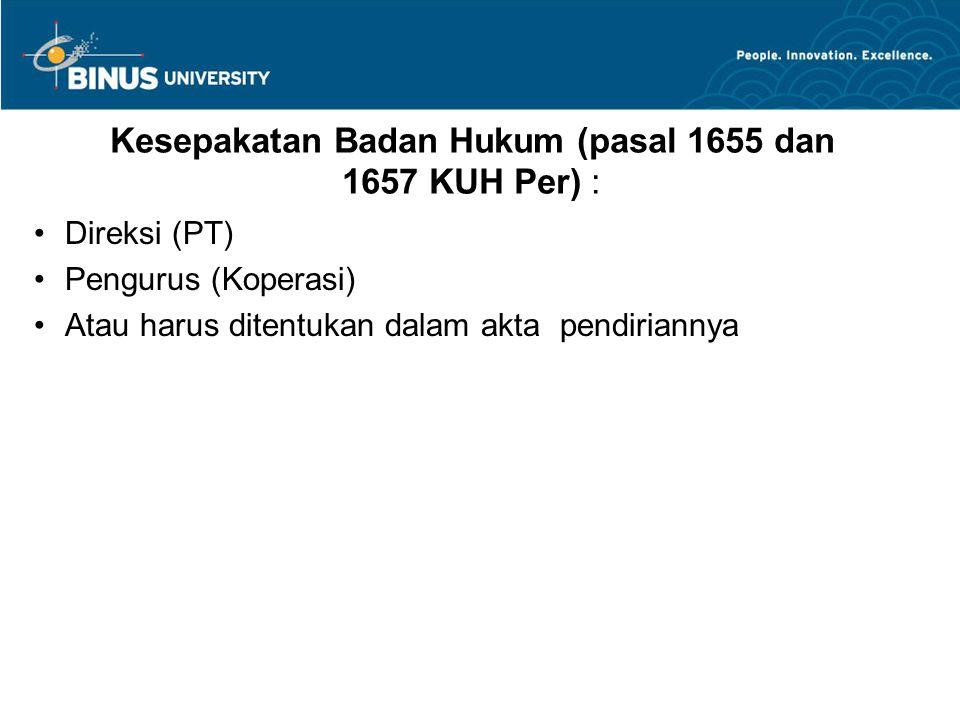 Kesepakatan Badan Hukum (pasal 1655 dan 1657 KUH Per) :