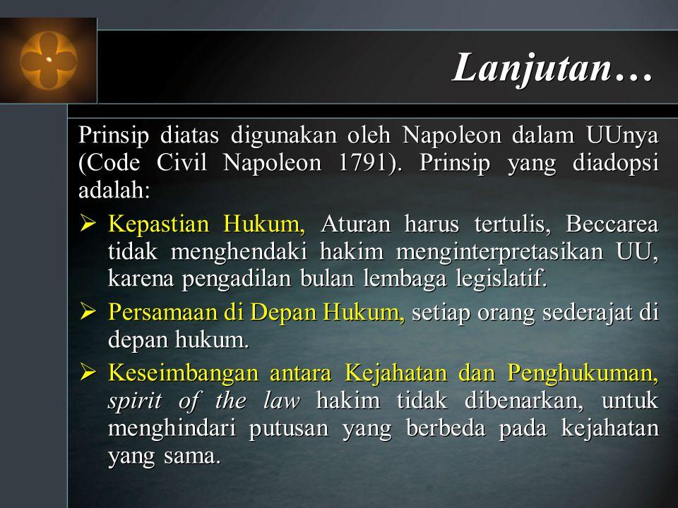 Lanjutan… Prinsip diatas digunakan oleh Napoleon dalam UUnya (Code Civil Napoleon 1791). Prinsip yang diadopsi adalah: