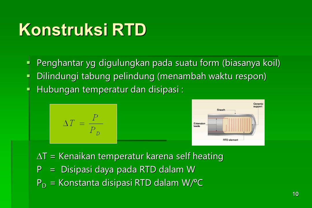 Konstruksi RTD Penghantar yg digulungkan pada suatu form (biasanya koil) Dilindungi tabung pelindung (menambah waktu respon)