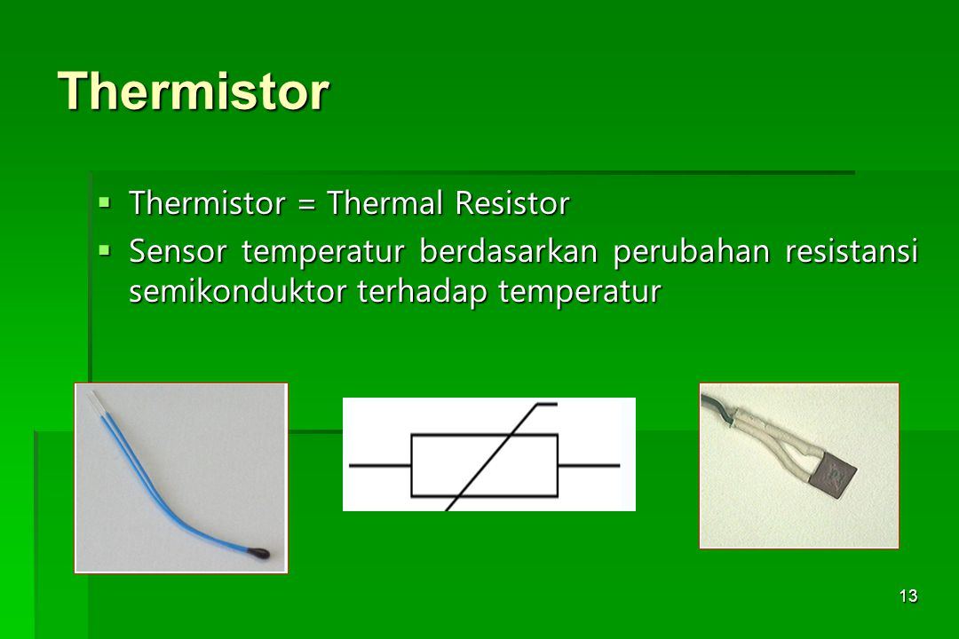 Thermistor Thermistor = Thermal Resistor