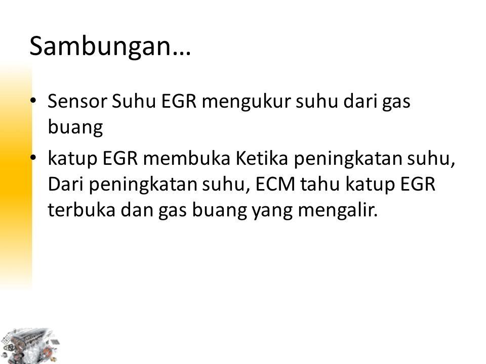Sambungan… Sensor Suhu EGR mengukur suhu dari gas buang