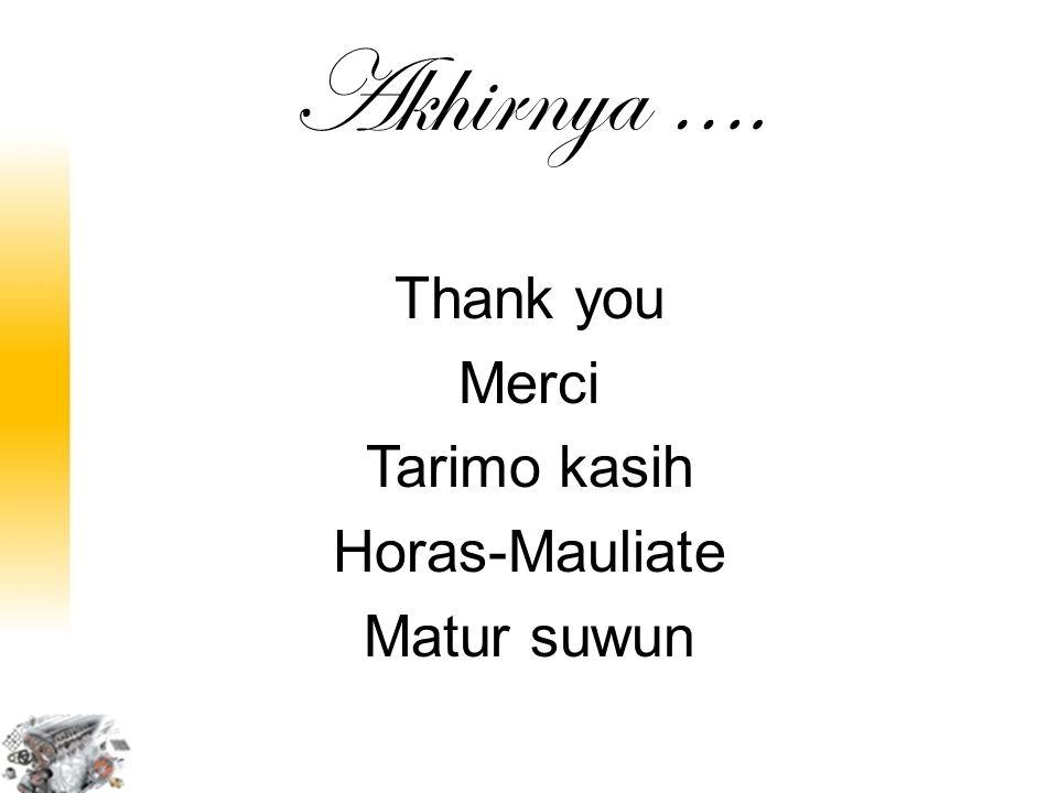 Akhirnya …. Thank you Merci Tarimo kasih Horas-Mauliate Matur suwun