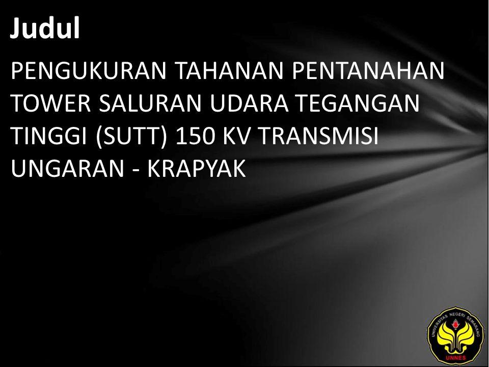Judul PENGUKURAN TAHANAN PENTANAHAN TOWER SALURAN UDARA TEGANGAN TINGGI (SUTT) 150 KV TRANSMISI UNGARAN - KRAPYAK.