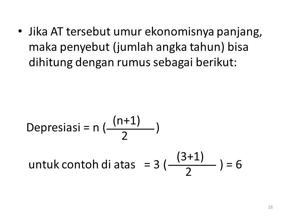 Jika AT tersebut umur ekonomisnya panjang, maka penyebut (jumlah angka tahun) bisa dihitung dengan rumus sebagai berikut: