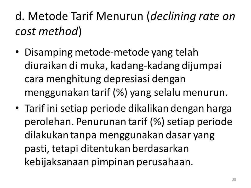 d. Metode Tarif Menurun (declining rate on cost method)