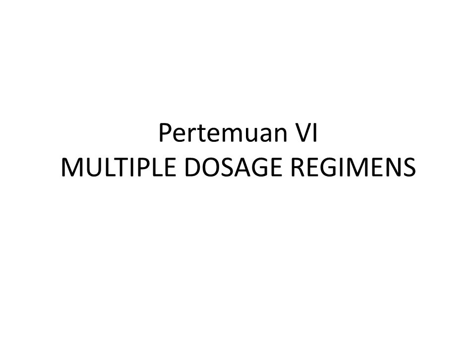 Pertemuan VI MULTIPLE DOSAGE REGIMENS