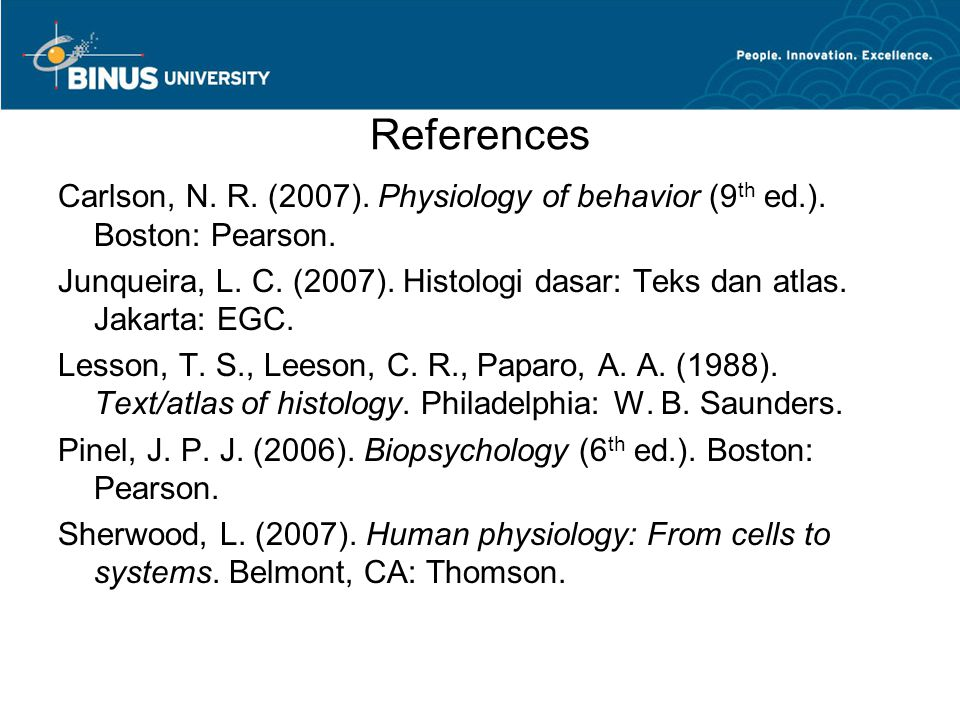 References Carlson, N. R. (2007). Physiology of behavior (9th ed.). Boston: Pearson.