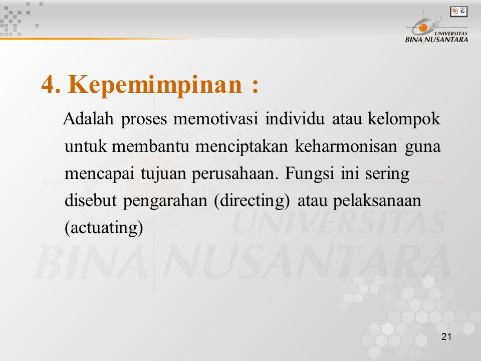 4. Kepemimpinan : Adalah proses memotivasi individu atau kelompok