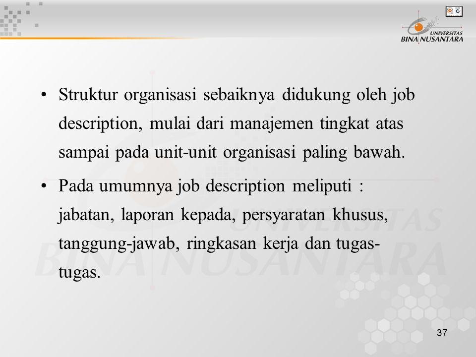 Struktur organisasi sebaiknya didukung oleh job description, mulai dari manajemen tingkat atas sampai pada unit-unit organisasi paling bawah.