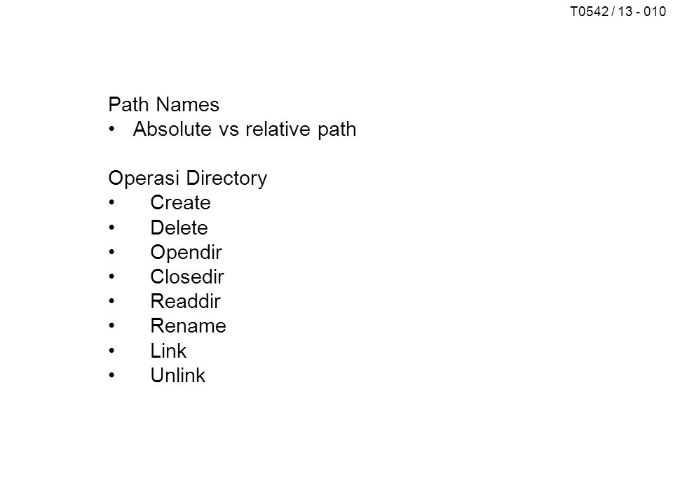 Path Names Absolute vs relative path. Operasi Directory. Create. Delete. Opendir. Closedir. Readdir.