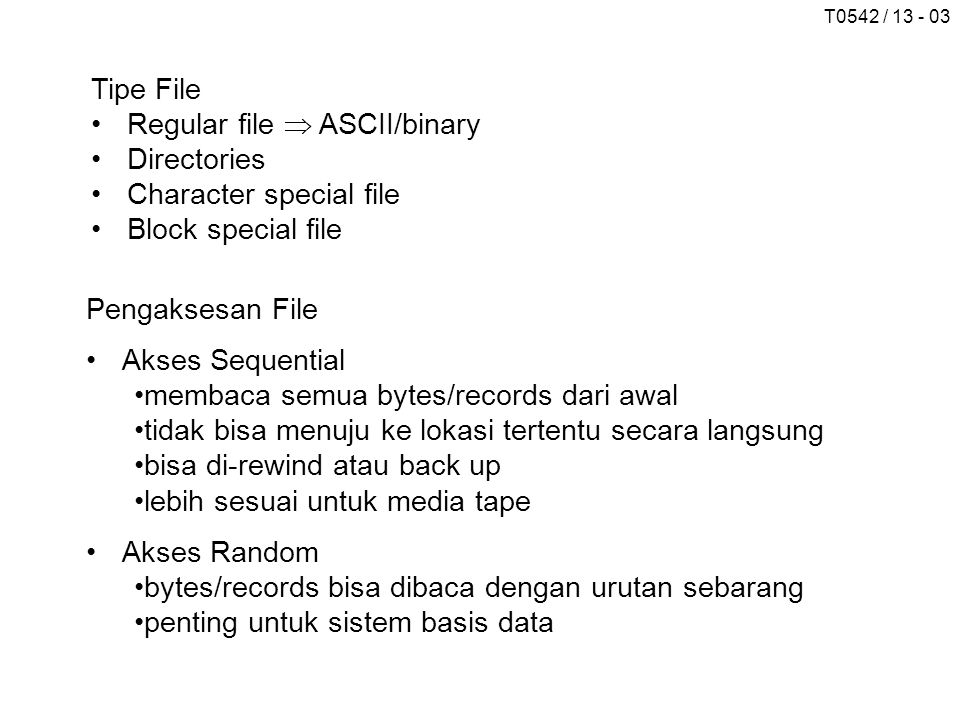 Tipe File Regular file  ASCII/binary. Directories. Character special file. Block special file. Pengaksesan File.