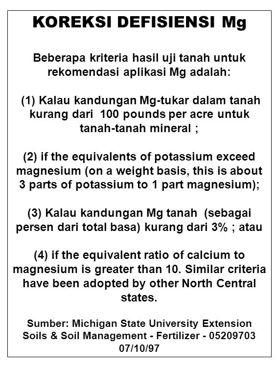 KOREKSI DEFISIENSI Mg Beberapa kriteria hasil uji tanah untuk rekomendasi aplikasi Mg adalah: