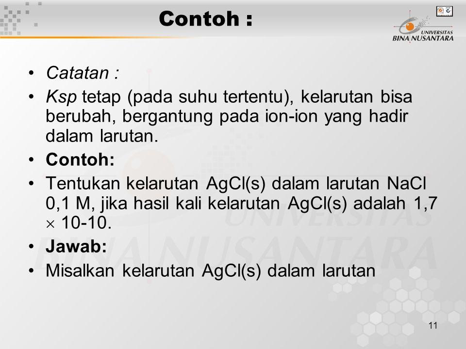 Contoh : Catatan : Ksp tetap (pada suhu tertentu), kelarutan bisa berubah, bergantung pada ion-ion yang hadir dalam larutan.