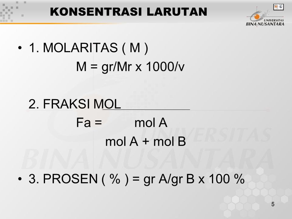 1. MOLARITAS ( M ) M = gr/Mr x 1000/v 2. FRAKSI MOL Fa = mol A