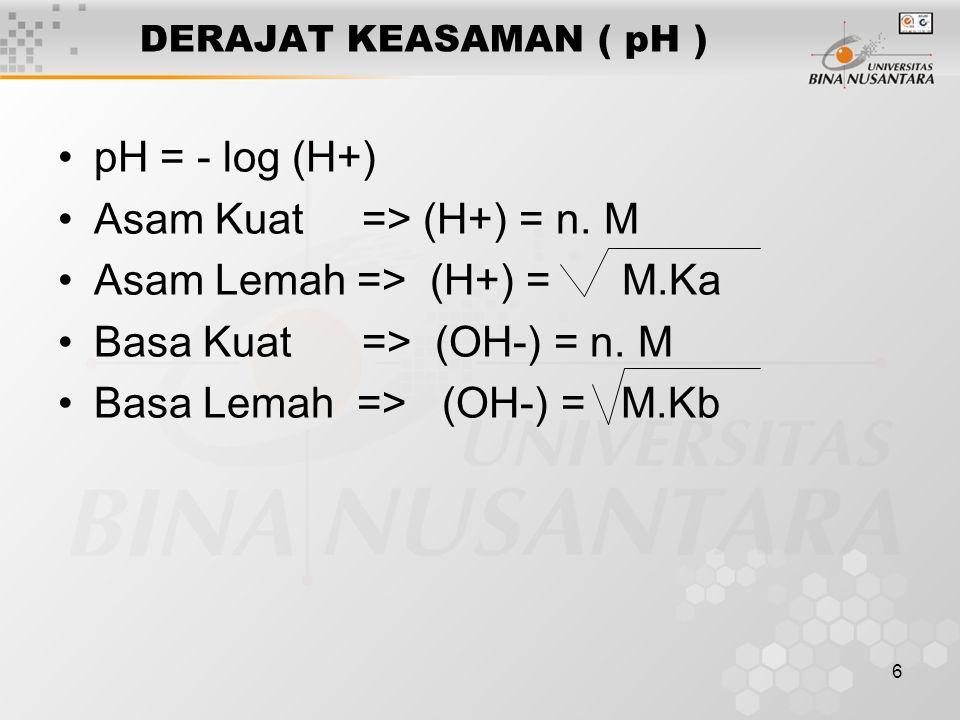 Asam Kuat => (H+) = n. M Asam Lemah => (H+) = M.Ka
