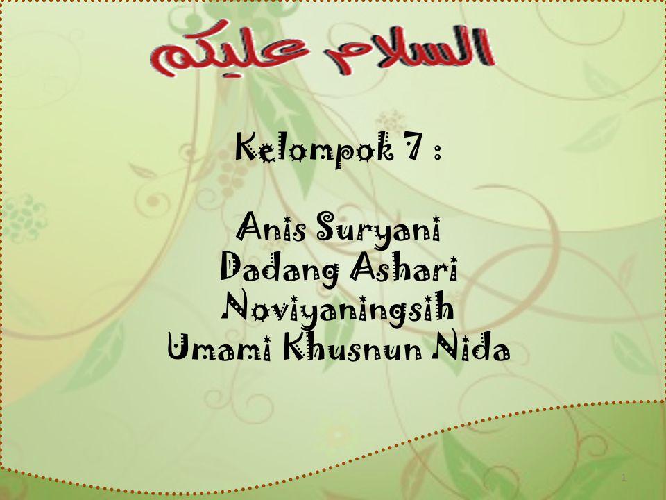 Kelompok 7 : Anis Suryani Dadang Ashari Noviyaningsih Umami Khusnun Nida