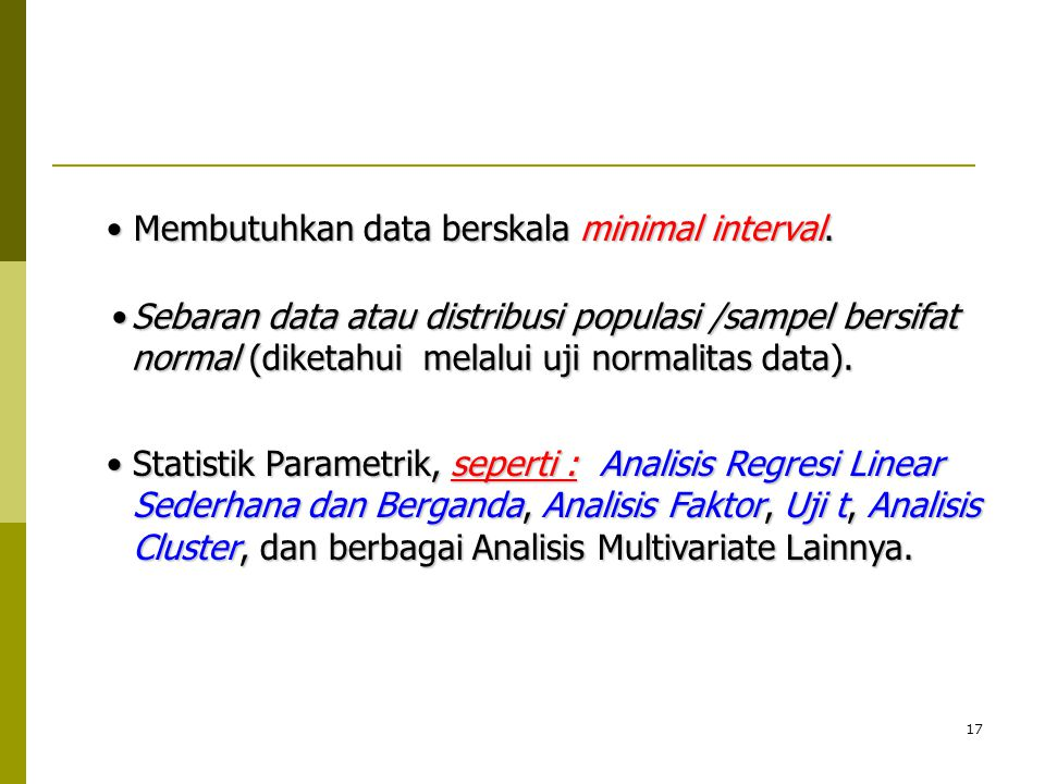 Membutuhkan data berskala minimal interval.
