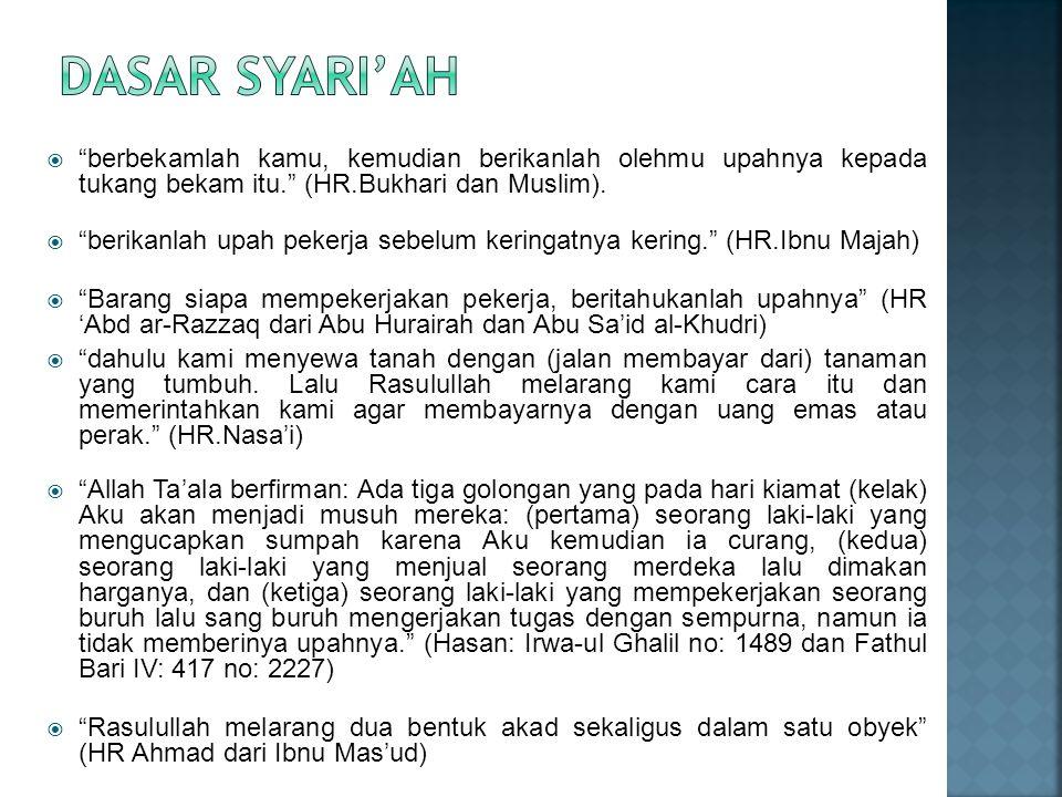 Dasar Syari'ah berbekamlah kamu, kemudian berikanlah olehmu upahnya kepada tukang bekam itu. (HR.Bukhari dan Muslim).