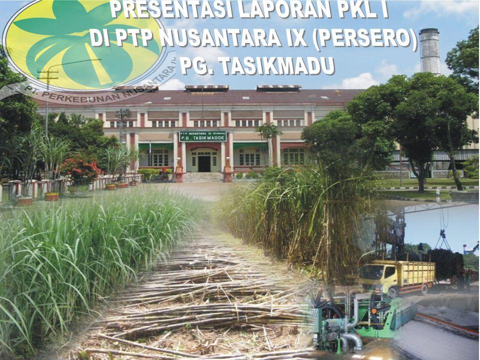 PRESENTASI LAPORAN PKL I DI PTP NUSANTARA IX (PERSERO) PG. TASIKMADU