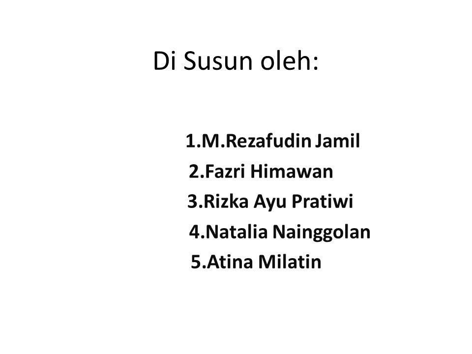 Di Susun oleh: 1.M.Rezafudin Jamil 2.Fazri Himawan 3.Rizka Ayu Pratiwi