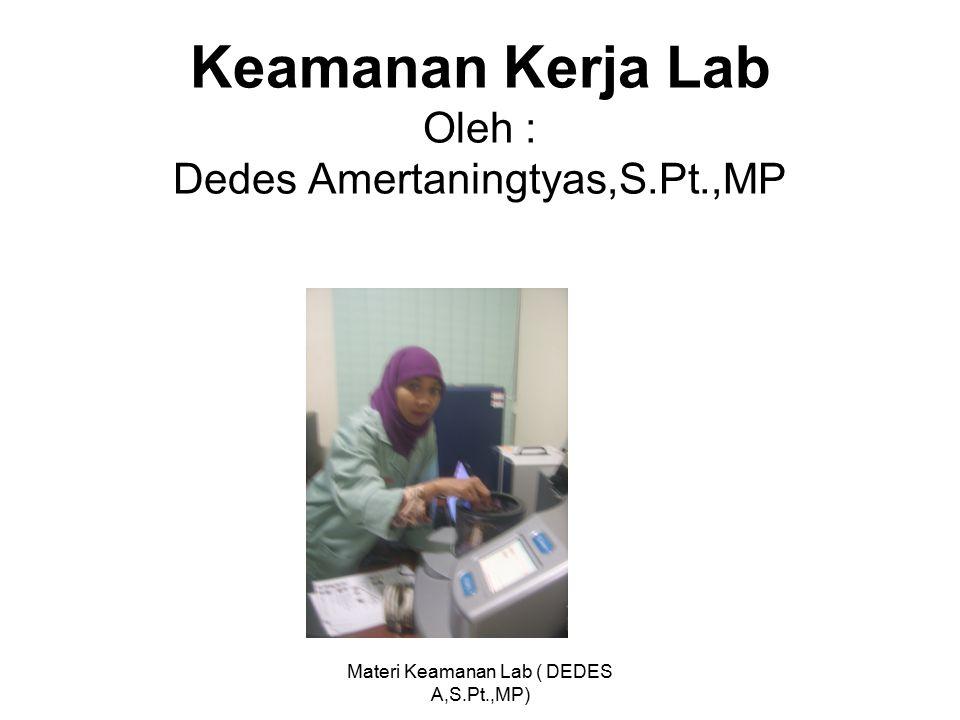 Keamanan Kerja Lab Oleh : Dedes Amertaningtyas,S.Pt.,MP