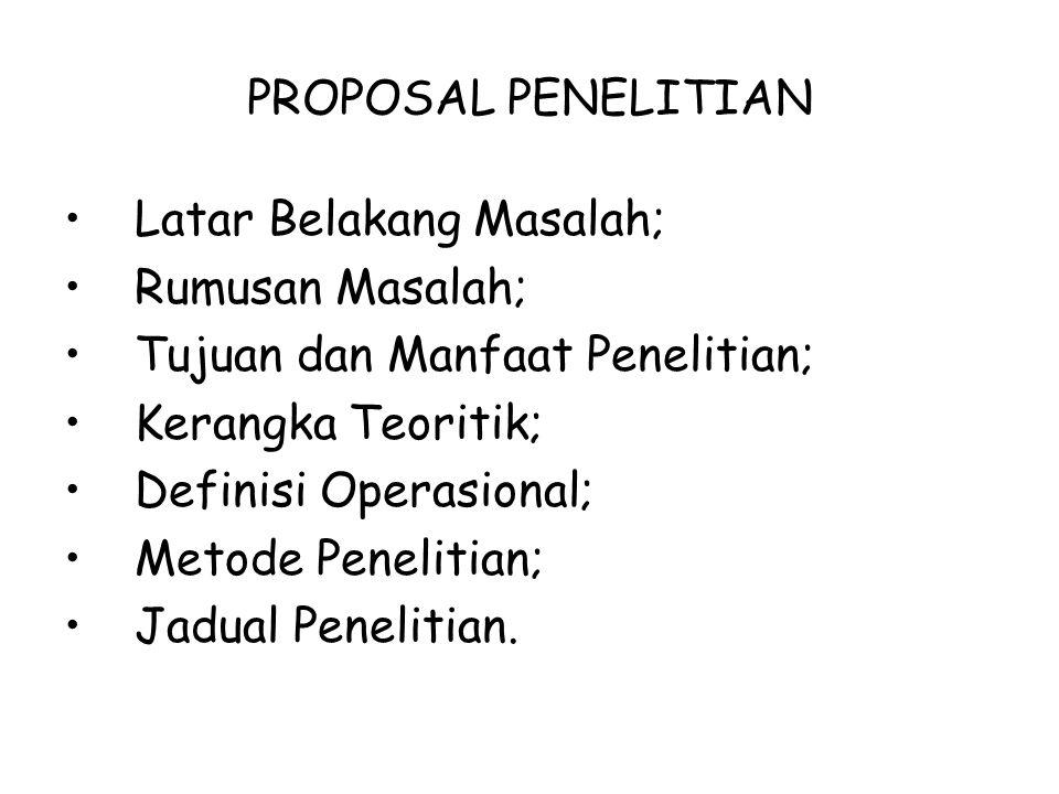 PROPOSAL PENELITIAN Latar Belakang Masalah; Rumusan Masalah; Tujuan dan Manfaat Penelitian; Kerangka Teoritik;