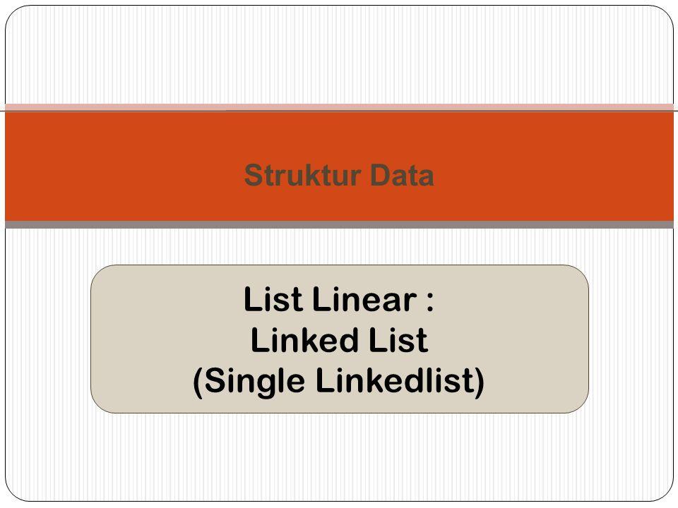 Struktur Data List Linear : Linked List (Single Linkedlist)