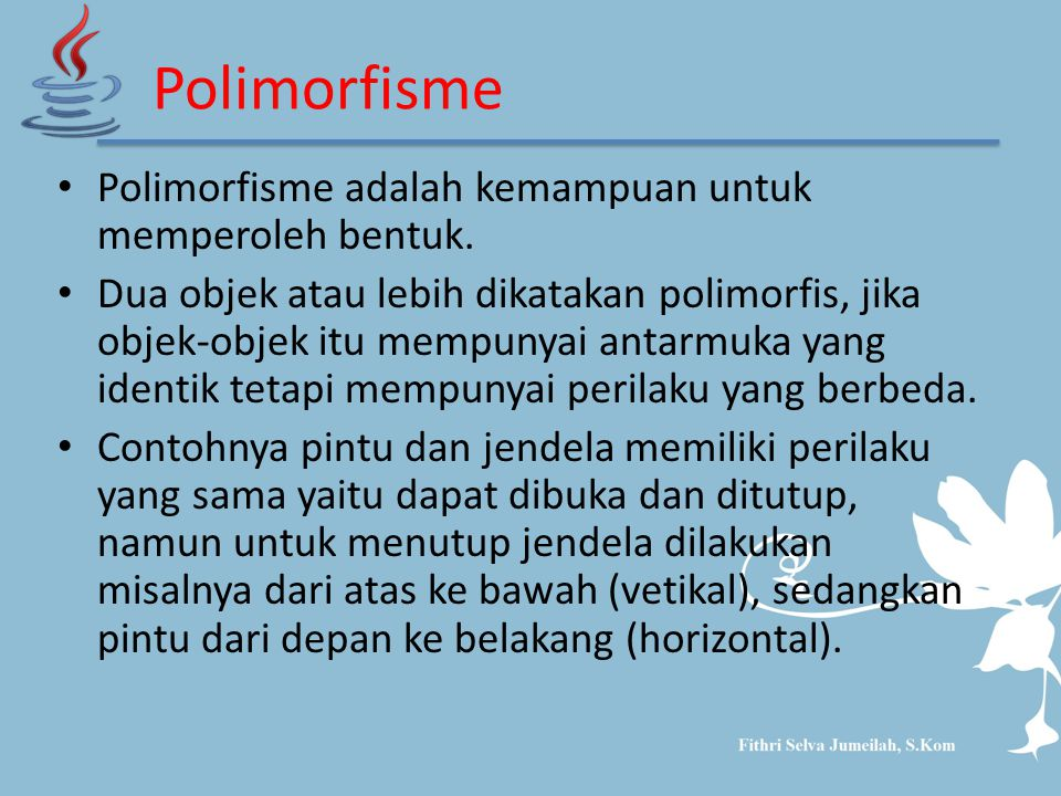 Polimorfisme Polimorfisme adalah kemampuan untuk memperoleh bentuk.