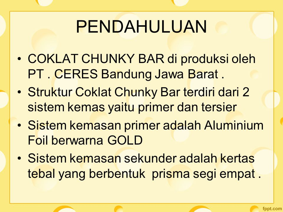 PENDAHULUAN COKLAT CHUNKY BAR di produksi oleh PT . CERES Bandung Jawa Barat .
