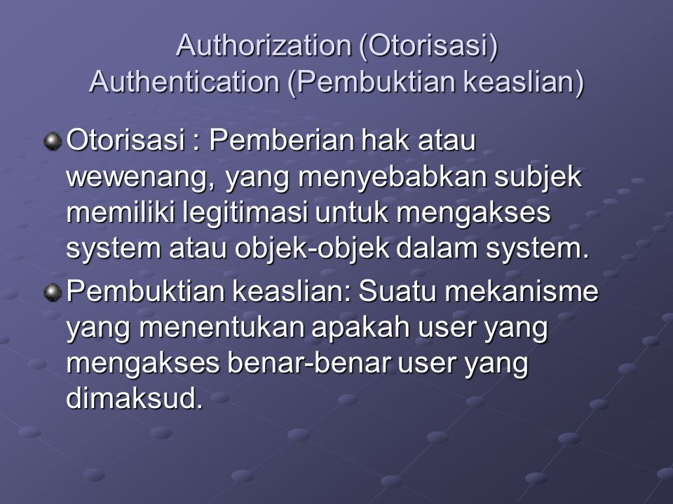 Authorization (Otorisasi) Authentication (Pembuktian keaslian)