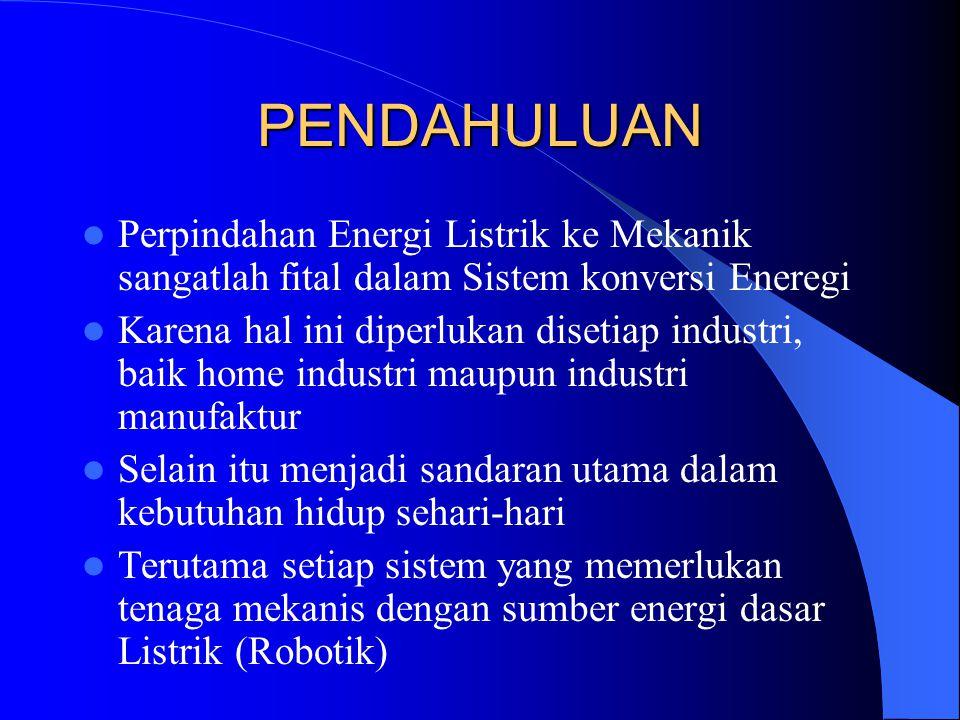 PENDAHULUAN Perpindahan Energi Listrik ke Mekanik sangatlah fital dalam Sistem konversi Eneregi.