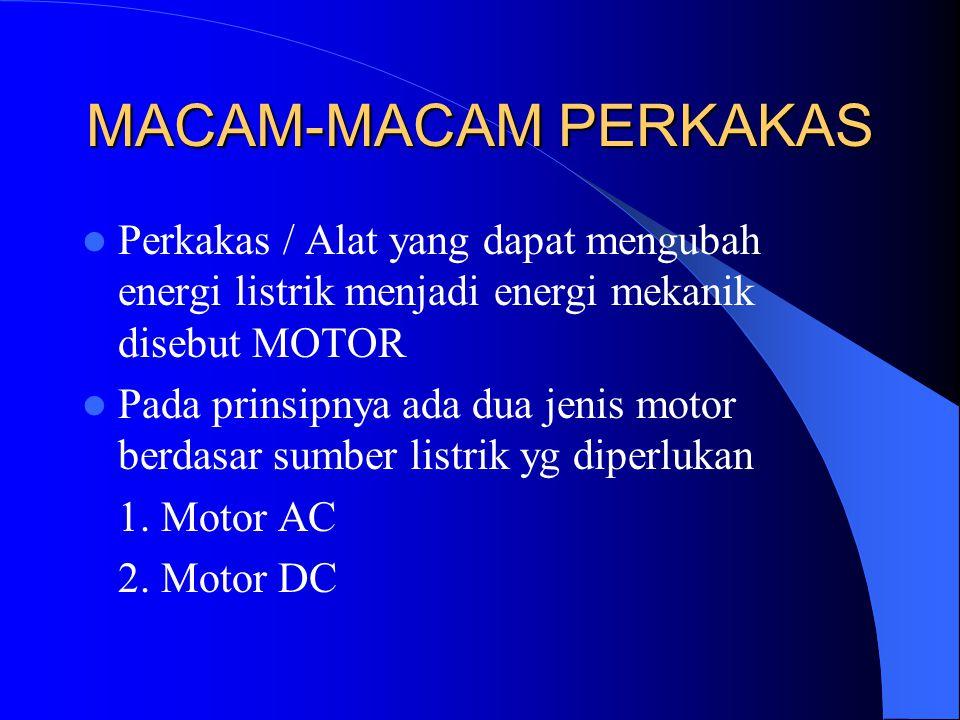 MACAM-MACAM PERKAKAS Perkakas / Alat yang dapat mengubah energi listrik menjadi energi mekanik disebut MOTOR.