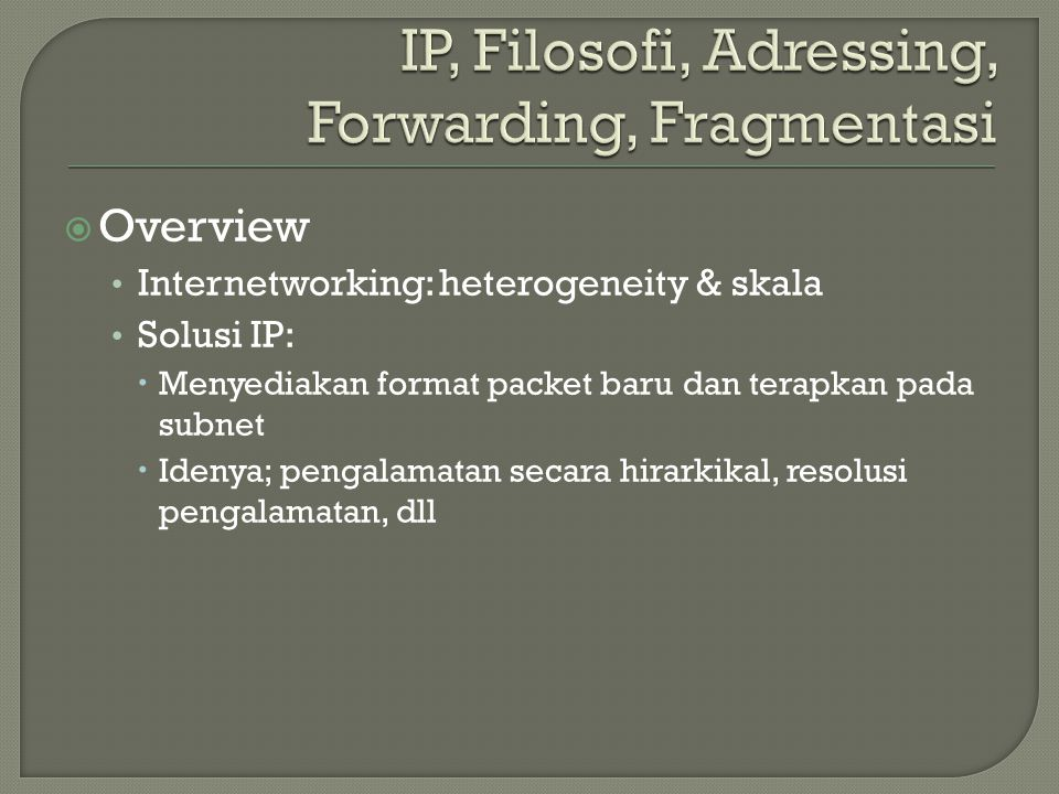 IP, Filosofi, Adressing, Forwarding, Fragmentasi