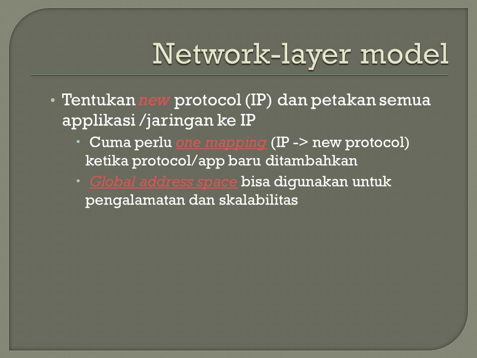 Network-layer model Tentukan new protocol (IP) dan petakan semua applikasi /jaringan ke IP.