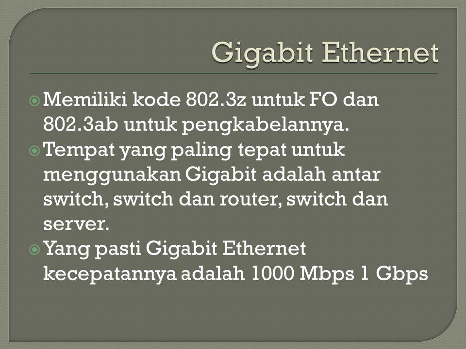 Gigabit Ethernet Memiliki kode 802.3z untuk FO dan 802.3ab untuk pengkabelannya.