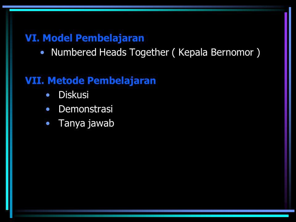 VI. Model Pembelajaran Numbered Heads Together ( Kepala Bernomor ) VII. Metode Pembelajaran. Diskusi.