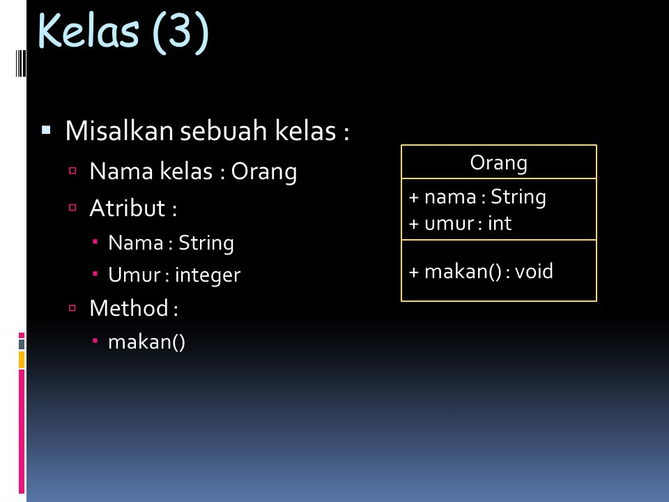 Kelas (3) Misalkan sebuah kelas : Nama kelas : Orang Atribut :