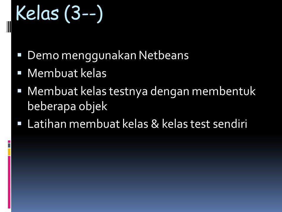 Kelas (3--) Demo menggunakan Netbeans Membuat kelas