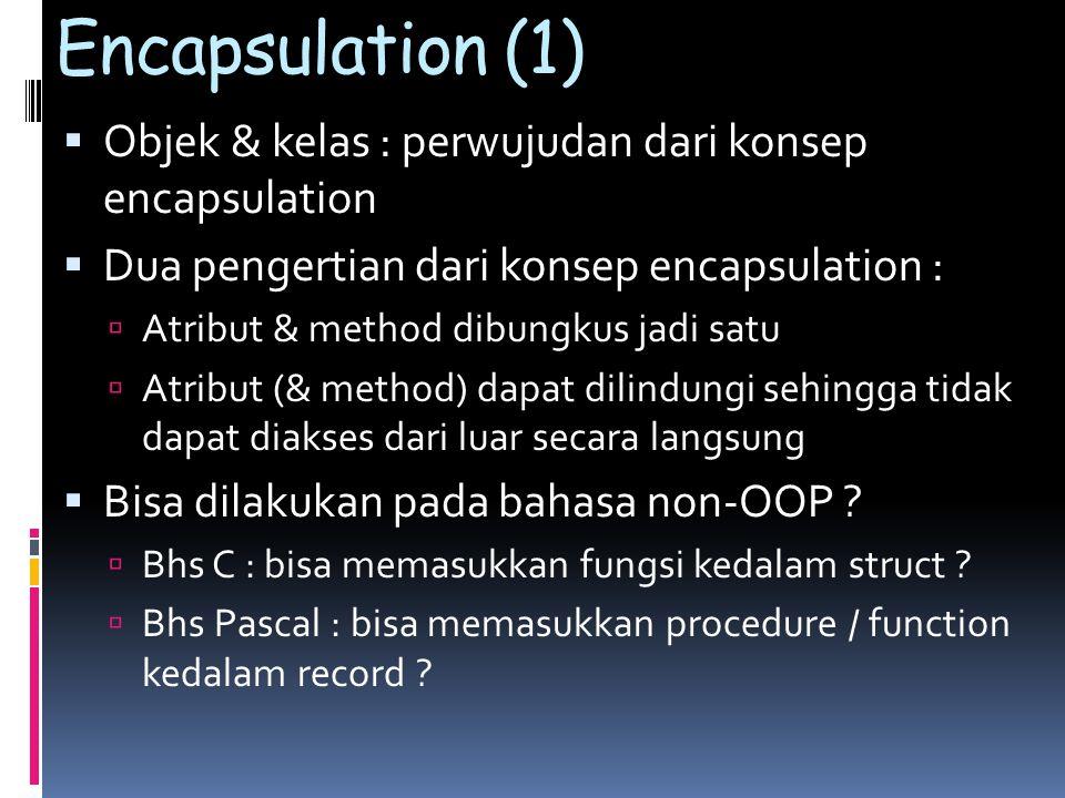 Encapsulation (1) Objek & kelas : perwujudan dari konsep encapsulation