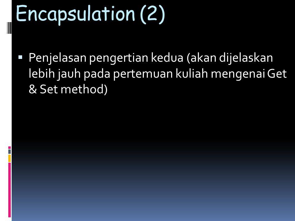 Encapsulation (2) Penjelasan pengertian kedua (akan dijelaskan lebih jauh pada pertemuan kuliah mengenai Get & Set method)