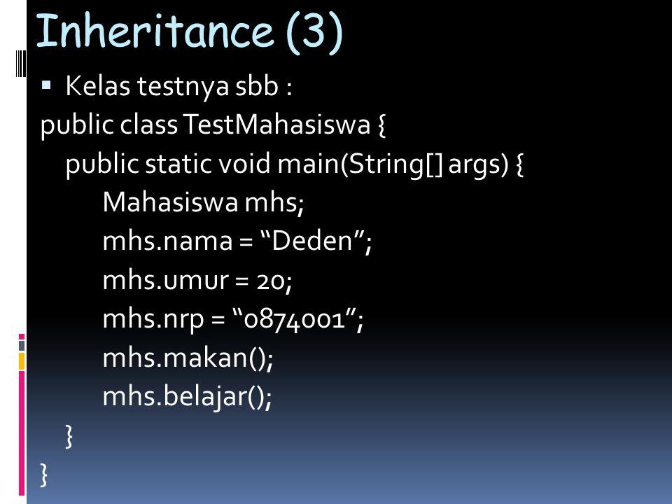 Inheritance (3) Kelas testnya sbb : public class TestMahasiswa {